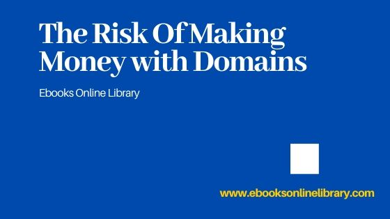 The Risk Of Making Money with Domains